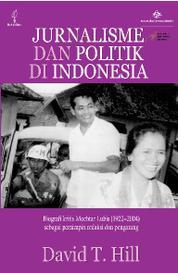 Cover Jurnalisme dan Politik di Indonesia: Biografi Kritis Mochtar Lubis (1922-2004) sebagai Pemimpin Redaksi dan Pengarang oleh David T. Hill