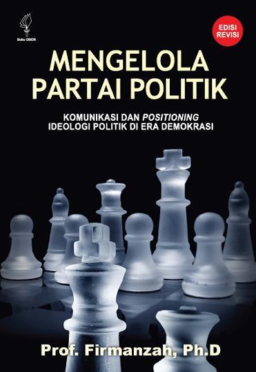 Buku Digital Mengelola Partai Politik: Komunikasi dan Positioning, Ideologi Politik dan Era Demokrasi (edisi revisi) oleh Firmanzah, Ph.D