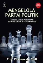 Cover Mengelola Partai Politik: Komunikasi dan Positioning, Ideologi Politik dan Era Demokrasi (edisi revisi) oleh