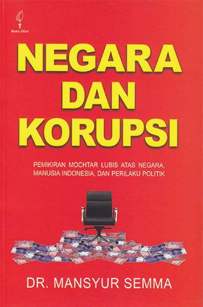 Buku Digital Negara dan Korupsi: Pemikiran Mochtar Lubis atas Negara, Manusia Indonesia, dan Perilaku Politik oleh DR. Mansyur Semma