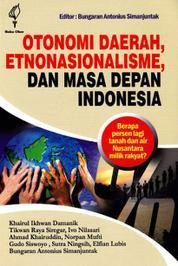 Cover Otonomi Daerah, Etnonasionalisme, dan Masa Depan Indonesia: Berapa Persen Lagi Tanah dan Air Nusantara Milik Rakyat oleh