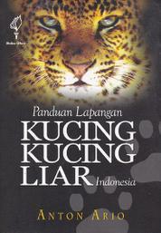 Cover Panduan Lapangan Kucing-Kucing Liar di Indonesia oleh Anton Ario