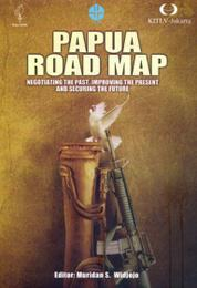 Cover Papua Road Map: Negotiating the Past, Improving the Present, and Securing the Future oleh