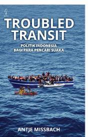 Cover Troubled Transit : Politik Indonesia Bagi Para Pencari Suaka oleh