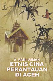 Cover Etnis Cina Perantauan di Aceh oleh A. Rani Usman