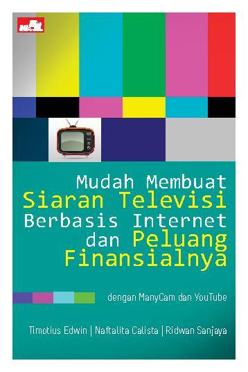 Buku Digital Mudah Membuat Siaran Televisi Berbasis Internet dan Peluang Finansialnya oleh Timotius Edwin, Naftalita Calista, Ridwan Sanjaya
