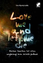 Love Me and Let Me Die by Eva Riyanty Lubis Cover
