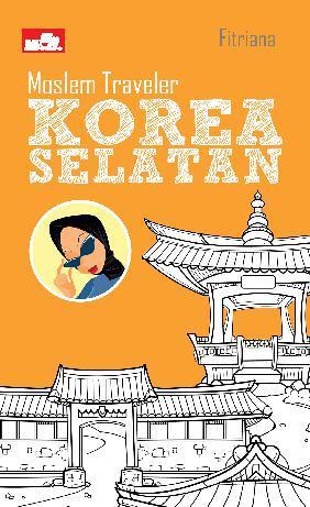 Moslem Traveler: Korea Selatan by Fitriana Astuti Digital Book