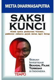 Cover SAKSI KUNCI, Kisah Nyata Perburuan Vincent, Pembocor Rahasia Pajak Asian Agri Group oleh Metta Dharmasaputra, et.al.