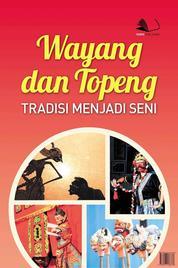 Cover Wayang dan Topeng : tradisi menjadi seni oleh
