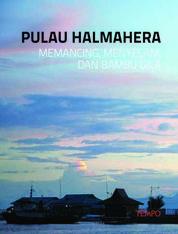 Cover Wisata Bahari Pulau Halmahera, Memancing, Menyelam, dan Bambu Gila oleh