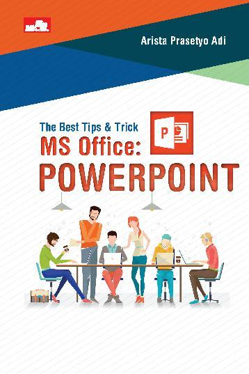 The Best Tips & Trik MS Office: PowerPoint by Arista Prasetyo Adi Digital Book