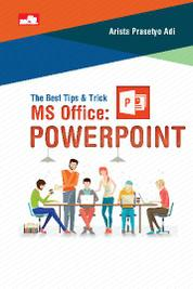 The Best Tips & Trik MS Office: PowerPoint by Arista Prasetyo Adi Cover