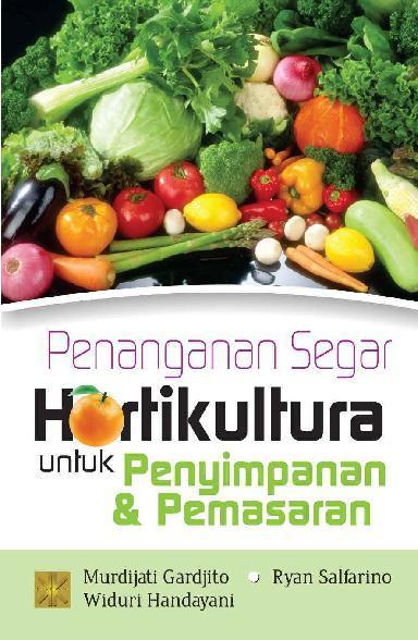 Buku Digital Penanganan Segar Hortikultura oleh Murdijati Garjito