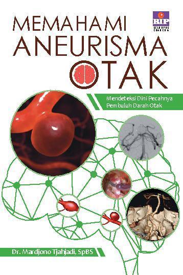 Buku Digital Memahami Aneurisma Otak oleh Dr. Mardjono Tjahjadi, SpBS