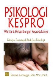 Psikologi Kespro : Wanita dan Kesehatan Reproduksinya Ditinjau dari Aspek Fisik dan Psikologi by Namora Lumongga Lubis, M.SC, PH.D Cover