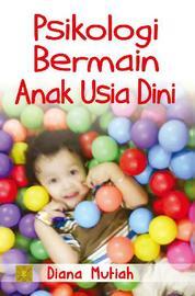 Psikologi Bermain Anak Usia Dini by Diana Mutiah Cover