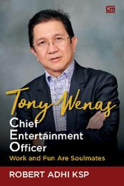 TONY WENAS, Chief Entertaiment Officer Work and Fun Are Soulmates by Robert Adhi Ksp Cover