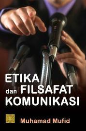 Cover Etika dan Filsafat Komunikasi oleh Muhamad Mufid