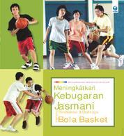 Meningkatkan Kebugaran Jasmani melalui Permainan dan Olahraga Bola Basket by Muhammad Muhyi Faruq S.Pd., M.Pd. Cover