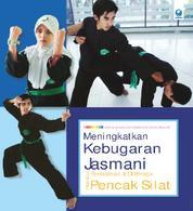 Meningkatkan Kebugaran Jasmani melalui Permainan & Olahraga Pencak Silat by Muhammad Muhyi Faruq S.Pd., M.Pd. Cover