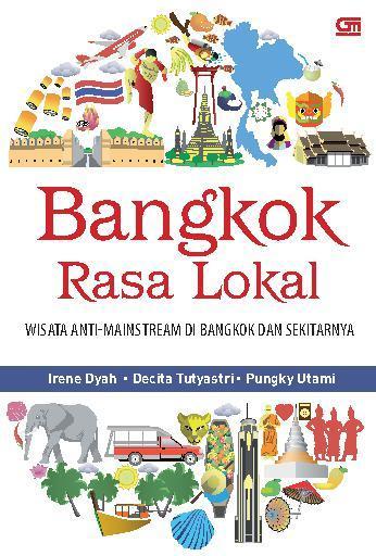 Bangkok Rasa Lokal, Destinasi Wisata anti-mainstream di Bangkok & sekitarnya by Irene Dyah, dkk. Digital Book