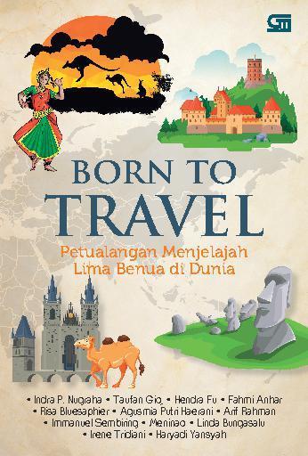 Born to Travel: Petualangan Menjelajah Lima Benua di Dunia by Hendra Fu Digital Book