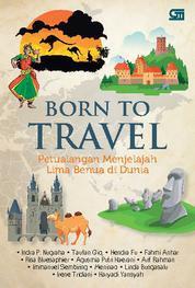 Cover Born to Travel: Petualangan Menjelajah Lima Benua di Dunia oleh