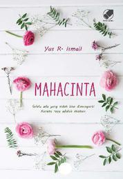 Cover Mahacinta: Selalu ada yang tidak bisa dimengerti karena rasa adalah misteri oleh Yus R. Ismail