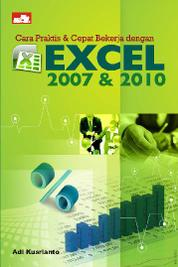 Cara Praktis & Cepat Bekerja Excel 2007 & 2010 by Adi Kusrianto Cover