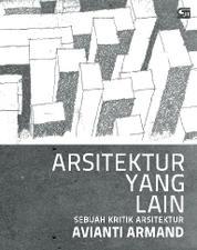 Cover Arsitektur yang Lain, Sebuah Kritik Arsitektur oleh Avianti Armand