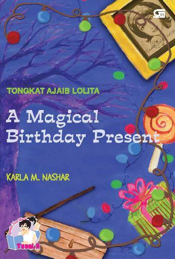 Buku Digital Tongkat Ajaib Lolita - A Magical Birthday Present oleh Karla M. Nashar