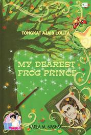 Tongkat Ajaib Lolita - My Dearest Frog Prince by Karla M. Nashar Cover