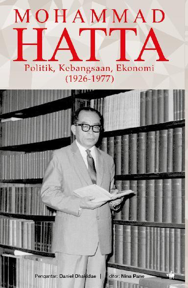 Mohammad Hatta - Politik, Kebangsaan, dan Ekonomi by Mohammad Hatta Digital Book