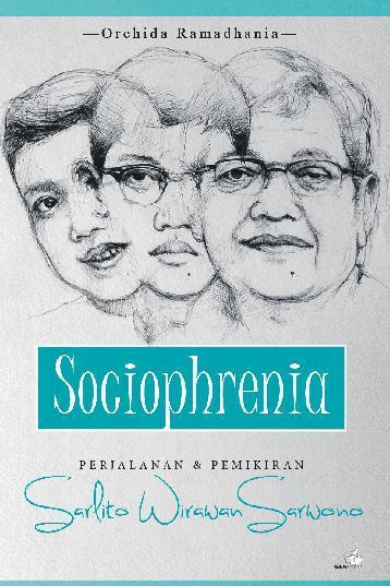 Buku Digital SOCIOPHRENIA - Perjalanan dan Pemikiran Sarlito Wirawan oleh Orchida Ramadhania