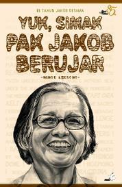 Cover Yuk, Simak Pak Jakob Berujar - 85 Tahun Jakob Oetama oleh