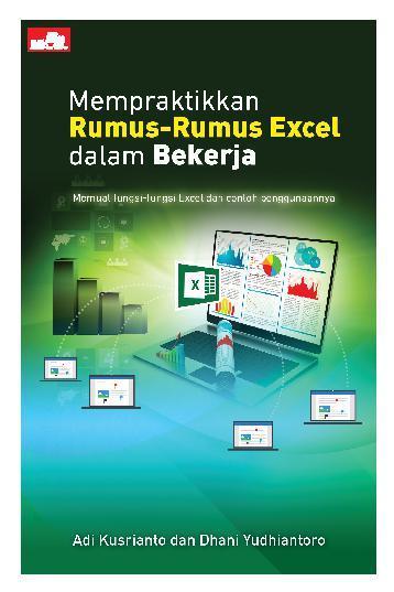 Buku Digital Mempraktikkan Rumus-Rumus Excel dalam Bekerja oleh Adi Kusrianto dan Dhani Yudhiantoro