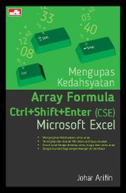 Cover Mengupas Kedahsyatan Array Formula Ctrl+Shift+Enter (CSE) Microsoft Excel oleh Johar Arifin