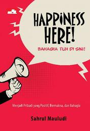 Cover Happiness Here! Bahagia tuh di Sini! oleh Sahrul Mauludi