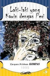 Cover Cerpen Pilihan Kompas 1995 - Laki-laki yang Kawin dengan Peri oleh