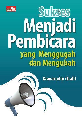 Buku Digital Sukses Menjadi Pembicara yang Menggugah dan Mengubah oleh Komarudin Chalil
