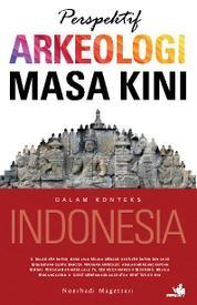 Perspektif Arkeologi Masa Kini dalam Konteks Indonesia by Noerhadi Magetsari Cover