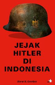 Jejak Hitler di Indonesia by Horst Henry Geerken Cover