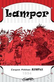 Cover Cerpen Pilihan Kompas 1994 - Lampor oleh kumpulan cerpenis