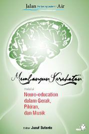 MEMBANGUN KESEHATAN melalui Neuro-education dalam Gerak, Pikiran, dan Musik by Cover