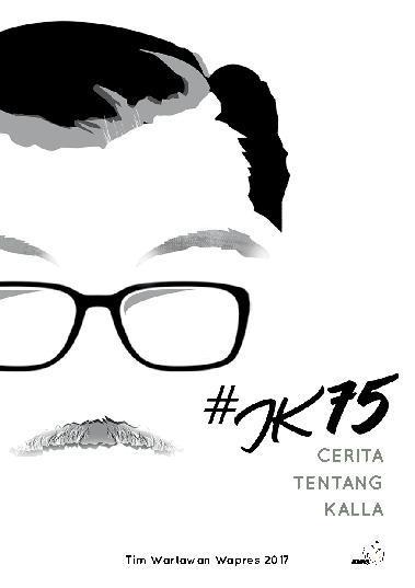 #JK75 – Cerita Tentang Kalla by Tim Wartawan Wapres 2017 Digital Book