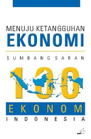 Menuju Ketangguhan Ekonomi : Sumbang Saran 100 Ekonom Indonesia by Institute for Development of Economics and Finance (Indef) Cover