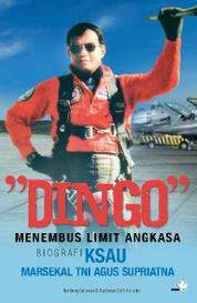 "Cover ""DINGO"" Menembus Limit Angkasa – Biografi KSAU Marsekal TNI Agus Supriatna oleh"