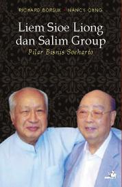 Liem Sioe Liong dan Salim Group – Pilar Bisnis Soeharto by Nancy Ng, Richard Borsuk Cover