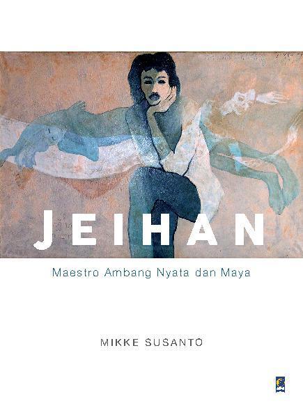 Jeihan: Maestro Ambang Nyata dan Maya by Mikke Susanto Digital Book